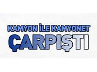 KAMYONET İLE KAMYON ÇARPIŞTI, 2 YARALI