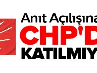 ANIT AÇILIŞINA CHP'DE KATILMIYOR