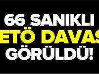 66 SANIKLI FETÖ DAVASI GÖRÜLDÜ