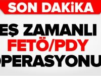 EŞ ZAMANLI FETÖ OPERASYONU