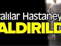 YARALILAR HASTANEYE KALDIRILDI
