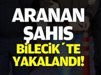 ARANAN ŞAHIS BİLECİK'TE YAKALANDI