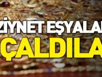 ZİYNET EŞYALARINI ÇALDILAR