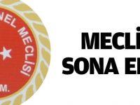 MECLİS SONA ERDİ
