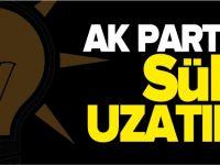 AK PARTİ'DE SÜRE UZATILDI