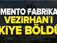ÇİMENTO FABRİKASI VEZİRHAN'I İKİYE BÖLDÜ
