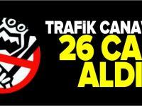 TRAFİK CANAVARI 26 CAN ALDI