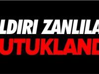 SALDIRI ZANLILARI TUTUKLANDI