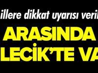 O İLLERE DİKKAT UYARISI VERİLDİ, ARASINDA BİLECİK'TE VAR