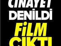 CİNAYET DENİLDİ, FİLM ÇIKTI!