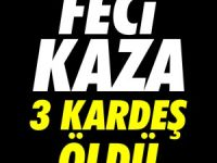 FECİ KAZA 3 KARDEŞ ÖLDÜ