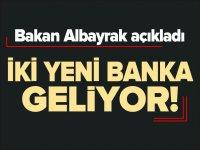 İKİ YENİ BANKA GELİYOR