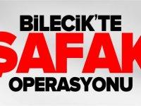 BİLECİK'TE ŞAFAK OPERASYONU