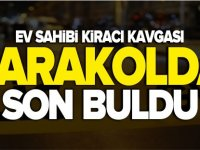 EV SAHİBİ KİRACI KAVGASI KARAKOLDA BİTTİ