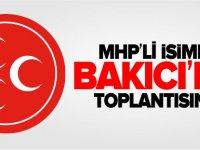 MHP'Lİ İSİMLER BAKICI'NIN TOPLANTISINDA