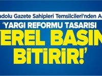 'YARGI REFORMU TASARISI YEREL BASINI BİTİRİR'