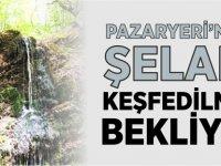 PAZARYERİ'NDEKİ ŞELALE KEŞFEDİLMEYİ BEKLİYOR