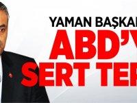 YAMAN BAŞKAN'DAN ABD 'YE SERT TEPKİ!