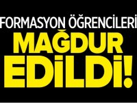 FORMASYON ÖĞRENCİLERİ MAĞDUR EDİLDİ