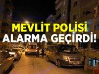 MEVLİT POLİSİ ALARMA GEÇİRDİ