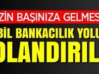MOBİL BANKACILIK YOLUYLA DOLANDIRILDI