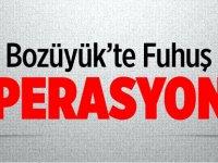 BOZÜYÜK'TE FUHUŞ OPERASYONU
